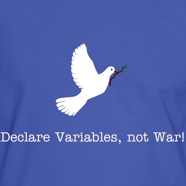 Declare Variables, not War!