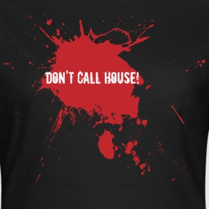 don't call house  - Frauen T-Shirt