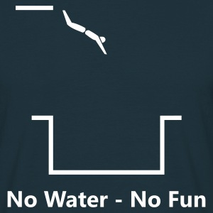 No Water - No Fun - Männer T-Shirt