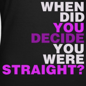 Black when_did_you_decide_you_were_straight? Women's T-Shirts - Women's T-Shirt