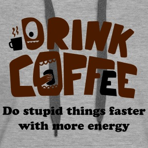 Grau meliert Drink coffee do stupid things faster with more energy Pullover - Frauen Premium Hoodie