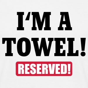 Weiß I'm a towel - reserved © T-Shirts - Men's T-Shirt