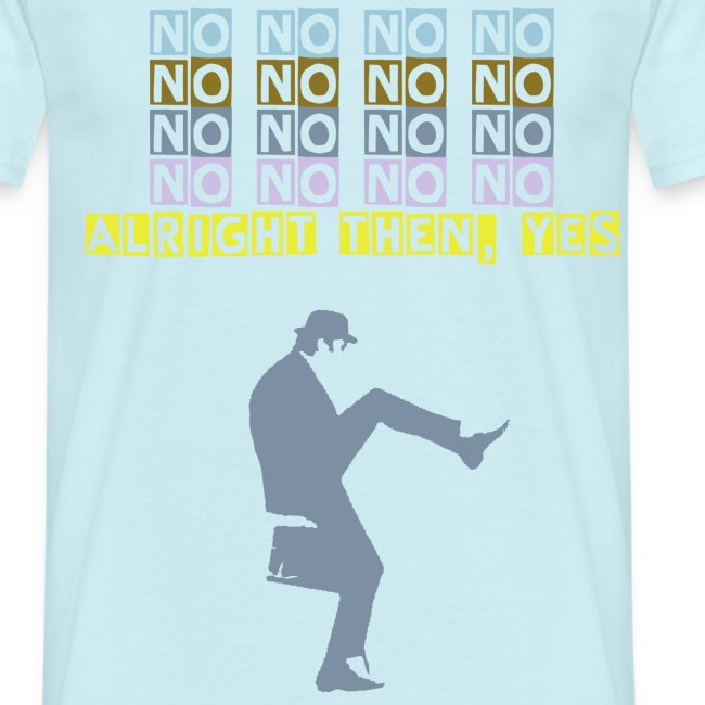 No, no, no, no, no, no, no, alright then, yes - men's shirt