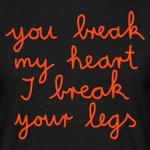 you break my heart I break your legs - T-shirt Homme
