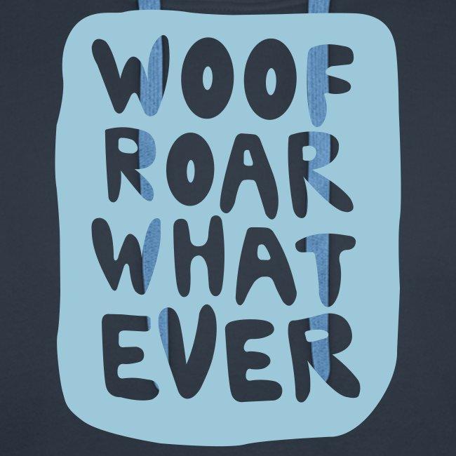 Woof Roar Whatever Hoodie
