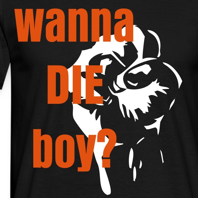 Wanna die boy?