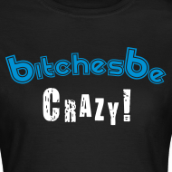 Design ~ Bishes be Crazy (Female)