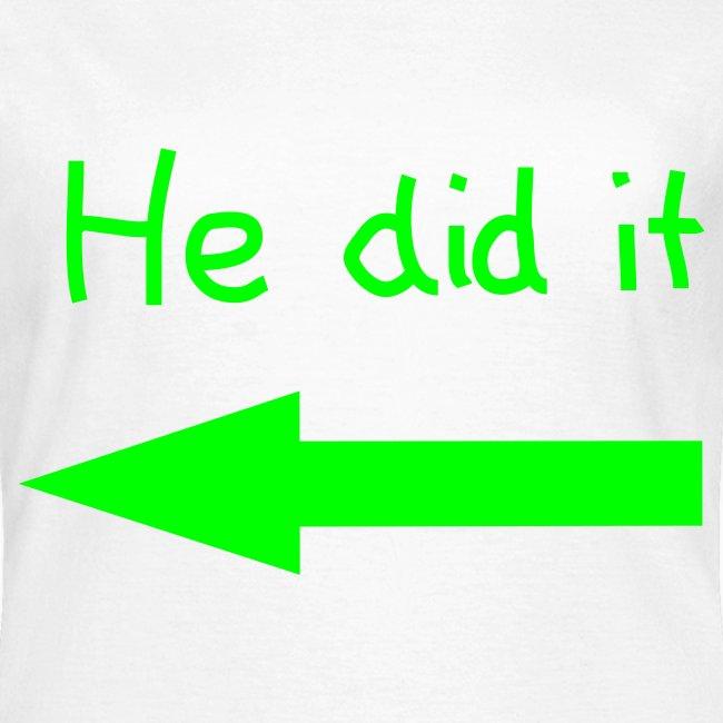 """Vrouwen Shirt """" He did it """""""