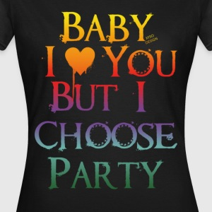 Baby I Love You But.. - Frauen T-Shirt