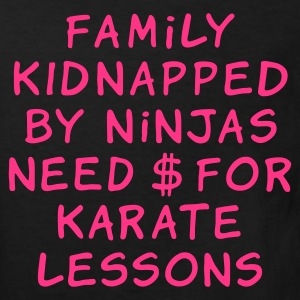 family kidnapped by ninjas need dollars for karate lessons - Kids' Organic T-shirt