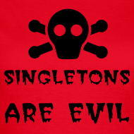 Design ~ Singletons Are Evil - Girl