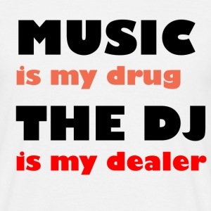 Music is my drug the DJ is my dealer - Men's T-Shirt