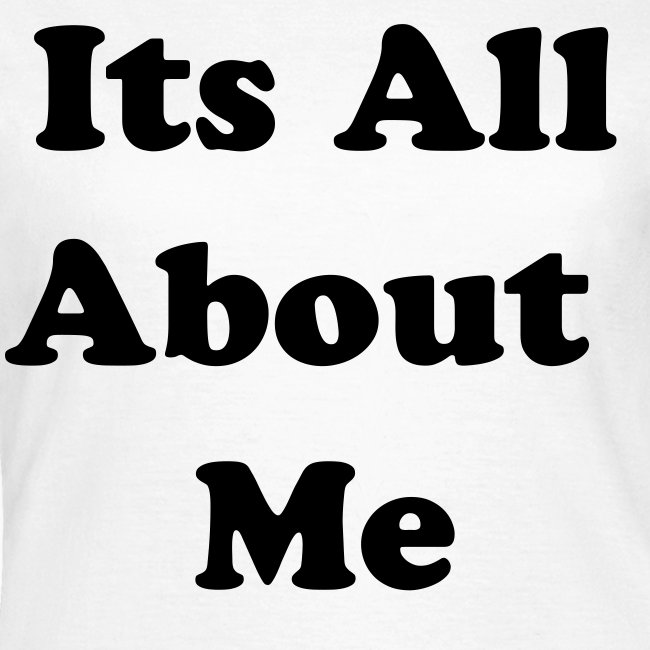 its all about me