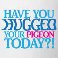 Design ~ Have you hugged your pigeon today?! (Right Handed Mug)