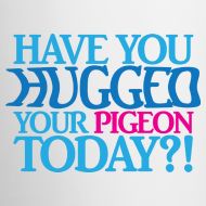 Design ~ Have you hugged your pigeon today?! (Left Handed Mug)