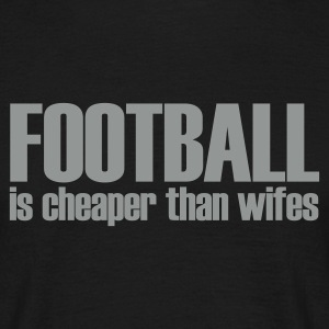 Noir football is cheaper than wifes T-shirts - T-shirt Homme