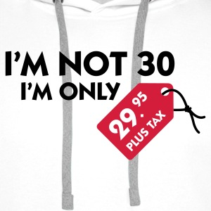 White I'm Not 30 (3c) Hoodies & Sweatshirts - Men's Premium Hoodie