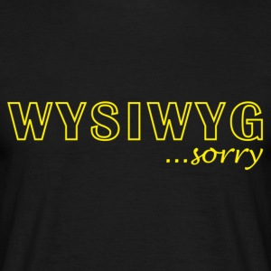 WYSIWYG T-Shirts - Men's T-Shirt