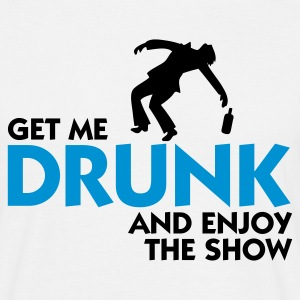 Bianco Get me drunk and enjoy the show (2c) T-shirt - Maglietta da uomo