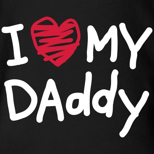 i love my daddy