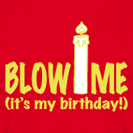 Ontwerp ~ T-shirt Blow me - Birthday