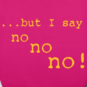 but I say no no no  - EarthPositive Tote Bag