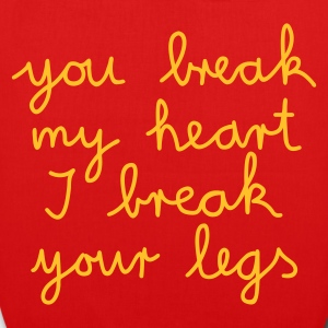 :: you break my heart I break your legs :-:  - Sac en tissu biologique