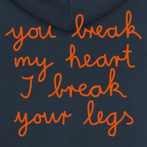:: you break my heart I break your legs :-: - Women's Premium Hooded Jacket