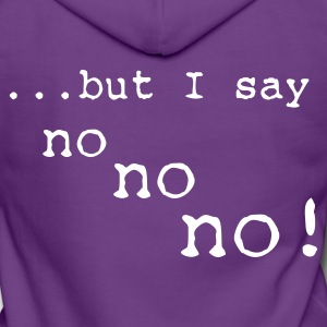 but I say no no no  - Women's Premium Hooded Jacket