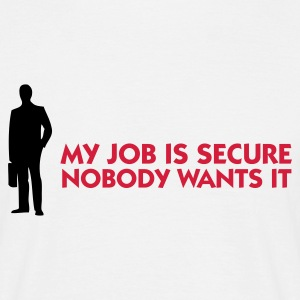 White My Job Is Secure - Nobody wants it (2c) Men's T-Shirts - Men's T-Shirt