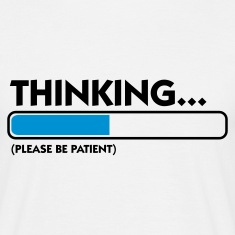 Wit Thinking...please be patient (2c) T-shirts
