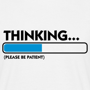 Wit Thinking...please be patient (2c) T-shirts - Mannen T-shirt