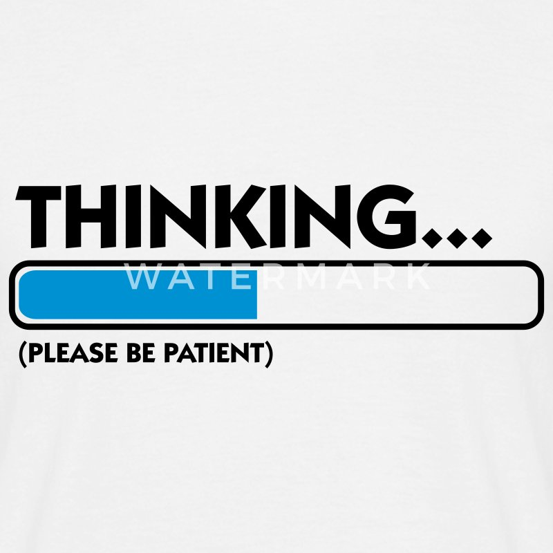Blanc Thinking...please be patient (2c) T-shirts - T-shirt Homme
