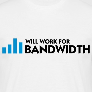 Blanc Will Work for Bandwidth (2c) T-shirts - T-shirt Homme