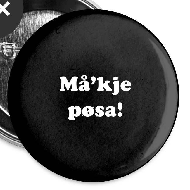 Button - Må'kje pøsa!