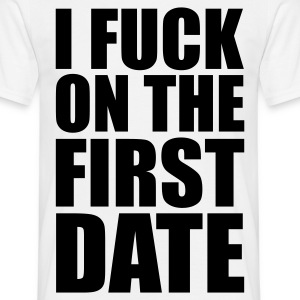 Weiß I Fuck on the First Date T-Shirts - Männer T-Shirt