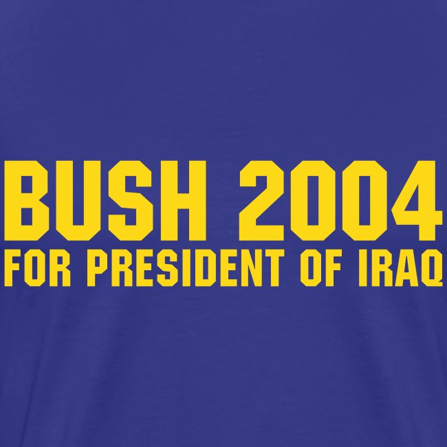 Bush 2004 for President of Iraq