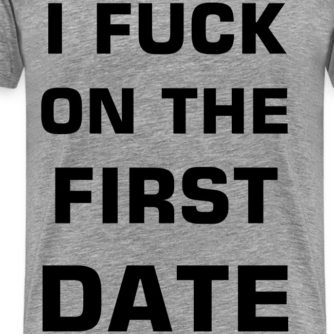 I f**k on the fist date
