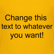 Design ~ Change this text to whatever you want! - yellow kids T shirt