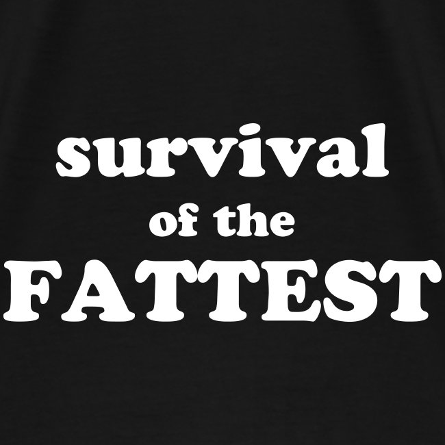"Shirt ""Survival of the Fattest"""