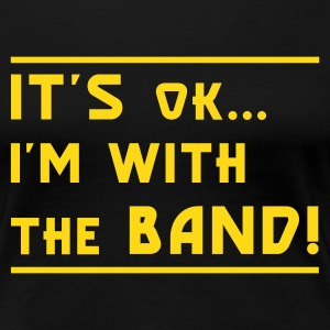 Schwarz It's OK I'm with the Band! Girlie - Frauen Premium T-Shirt