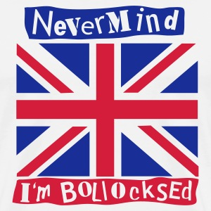 White NeverMind I'm Bollocksed T-Shirts - Men's Premium T-Shirt