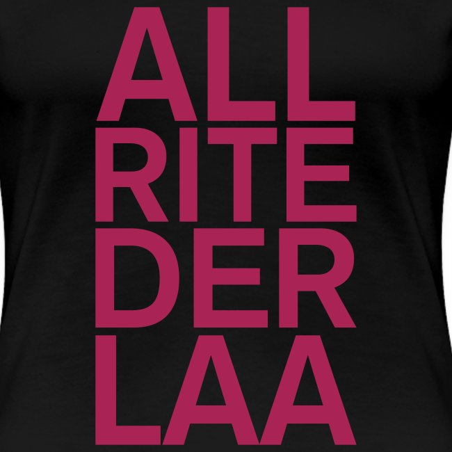 ALL-RITE-DER-LAA!