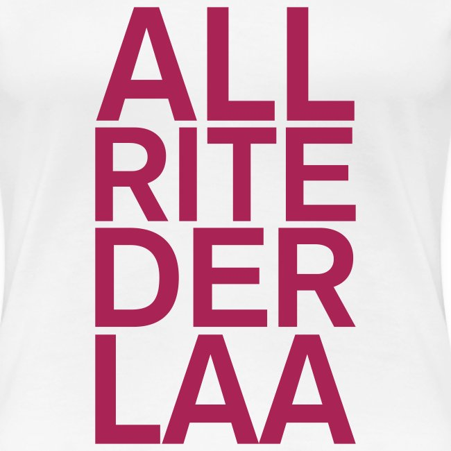 ALL-RITE-DER-LAA!