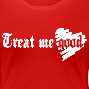 TREAT ME GOOD - T-shirt Premium Femme