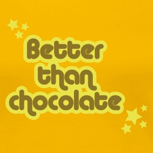 BETTER THAN CHOCOLATE - T-shirt Premium Femme