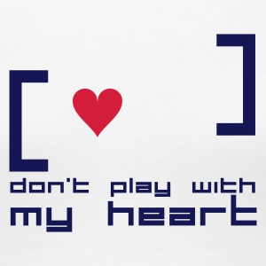 DON'T PLAY WITH MY HEART - T-shirt Premium Femme