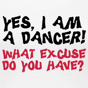 Yes I am a dancer - Frauen Premium T-Shirt