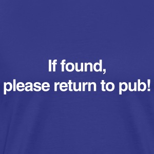 If found, please return to pub! - Männer Premium T-Shirt