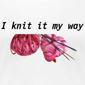 I knit it my way. - Frauen Premium T-Shirt